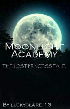 Moonlight Academy: The Lost Princess  by luckyclaire_13