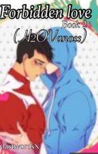 {Book 2}Forbidden Love(H2OVanoss)  by XLastwordsX