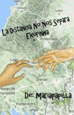 La distancia no nos separara (Finalizada) by josyalvarez