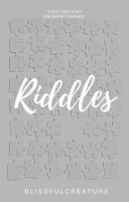 Riddles by blissfulcreature