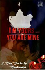 I'M YOURS & U R MINE..... (completed)   by swasanangel