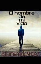 El Hombre De Mi Vida by BEsmeraldaArgelles
