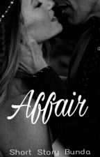 Affair(Short Story) by BuNd4_q1La