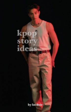 story ideas | kpop by L0RD0NGHYUN