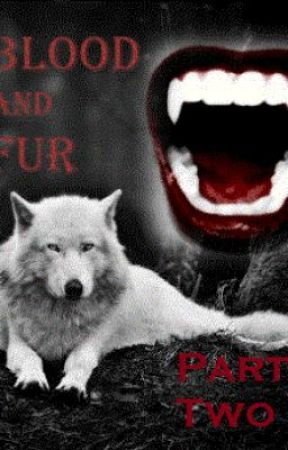 Blood and Fur - Part Two by BloodandFurWriters