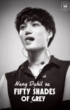 Nang Dahil sa Fifty Shades of Grey (KAI) by YoonaLovesYouuu