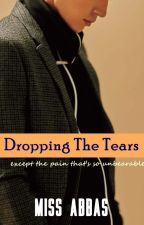 Dropping The Tears by MissAbbas94