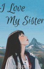 I Love My Sister by misspergi