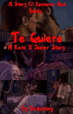 The Walking Dead: A New Frontier || Te Quiero- Kate x Javier Fanfiction by Disturning
