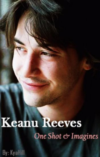 Keanu Reeves One Shot/Imagines