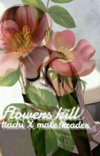 Flowers Kill[Itachi X Seme!Male!Reader] by Lazy-mad-hatter