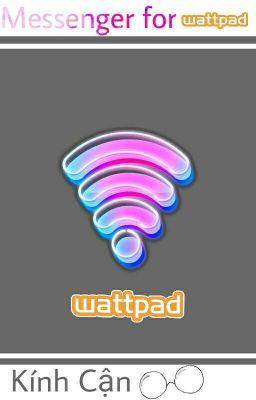 [Tiện ích]Messenger for wattpad | KÍNH CẬN