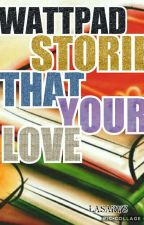 WATTPAD STORIES THAT YOUR LOVE by lasarys