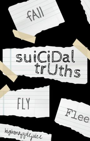 Suicidal Truths by highonapplejuice