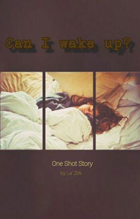 Can I wake up? (One Shot) by Kigirigizigelle