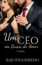 Um CEO Em Busca Do Amor [DEGUSTAÇÃO] by JujuFigueiredo23