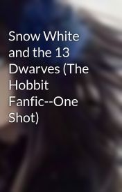 Snow White and the 13 Dwarves (The Hobbit Fanfic--One Shot) by Dreamshard