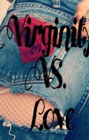 Virginity VS Love. (Virginity Game Series.) by HuntingCaleb
