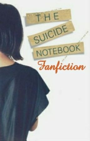 The Suicide Notebook-Fanfiction by iSqdness
