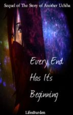 Every End Has It's Beginning (Sequel of The Story Of Another Uchiha) by LifesBurden