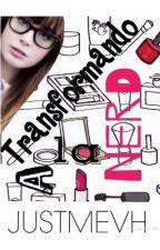 Transformando a La Nerd (TALN) by JustMeVH