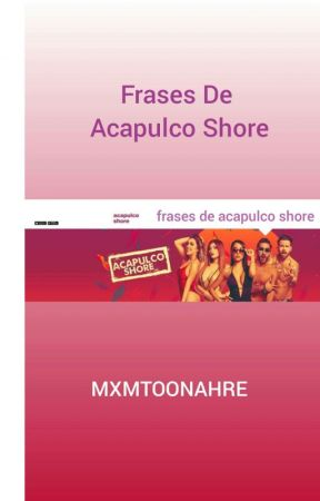 Frases De Acapulco Shore by 4lwaysyoulh