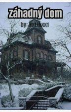 Záhadný dom/ DOKONČENÉ by xxLiAxx1