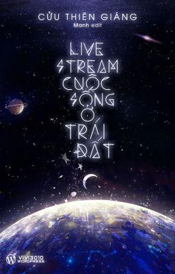 [HĐ] Livestream cuộc sống ở Trái Đất - Cửu Thiên Giáng