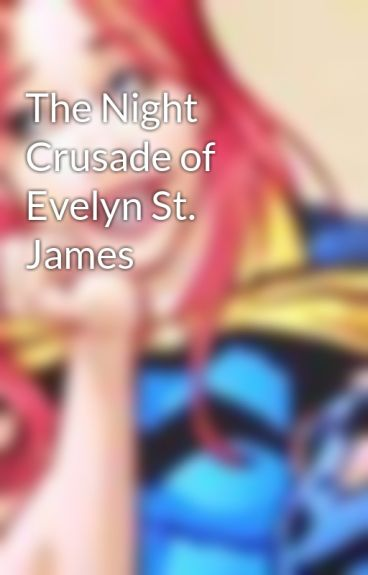 The Night Crusade of Evelyn St. James by CaseyImBatmanBell
