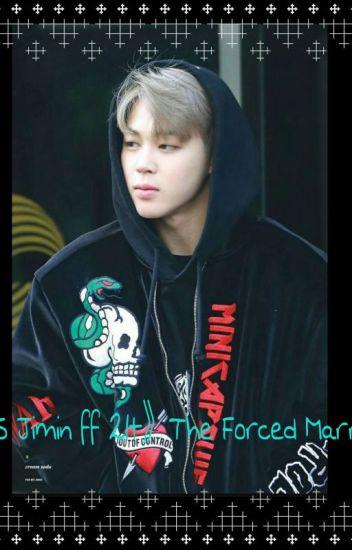 BTS Jimin ff 21+》The Forced Marriage - BTS FANDOM - Wattpad