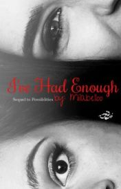 I've had enough (Possibilities sequel) by milabelloo