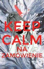 KEEP CALM NA ZAMÓWIENIE✔ by Zuzakineq