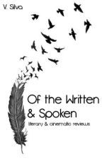 Of the Written & Spoken: Literary & Cinematic Reviews by v_silva