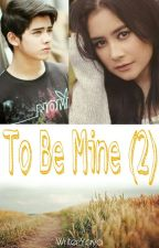 To Be Mine (2) [END] by YayaStory