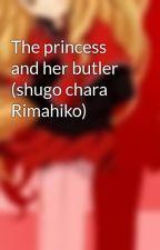 The princess and her butler (shugo chara Rimahiko) by RimaFujisaki0917