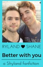 Better with you-Shyland Fanfiction by potterheadO9
