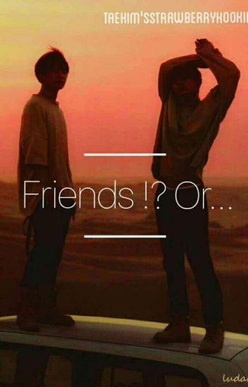Friends!? Or.....