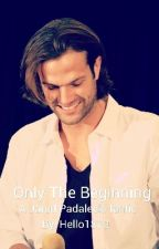 Only The Beginning (Jared Padalecki X Reader) Book 2 by Hello1879