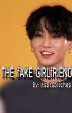 The Fake Girlfriend    Jeon Jeongguk by itsbtsbitches
