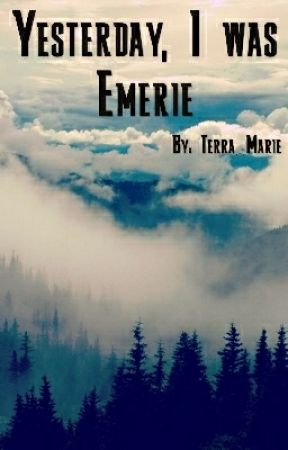 Yesterday, I was Emerie by Terra_Marie