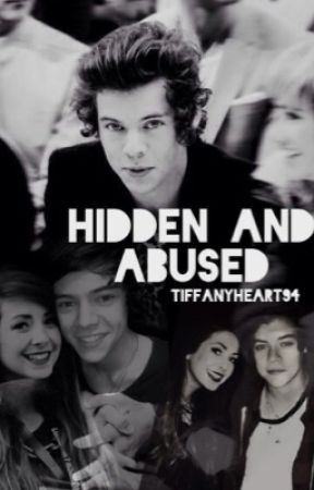 Hidden and Abused(Harry Styles fanifiction) by tiffanyheart94