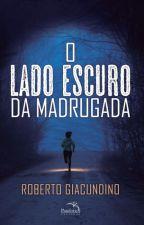 O lado escuro da madrugada by robertogiacundino