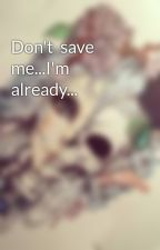 Don't  save me...I'm already... by CrazyNatalia