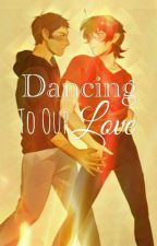 Dancing To Our Love // Klance (COMPLETE) by Patty-Thompson