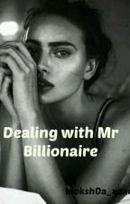 Dealing with Mr Billionaire by MokshDa_xoxo