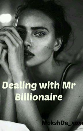 Dealing with Mr Billionaire by MokshDa_xoxo