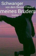 Schwanger von dem Besten Freund meines Bruders (boyxboy) by Hamdois