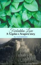 Forbidden Love (A Legolas x Aragorn story) [ON HOLD] by mochalattebex
