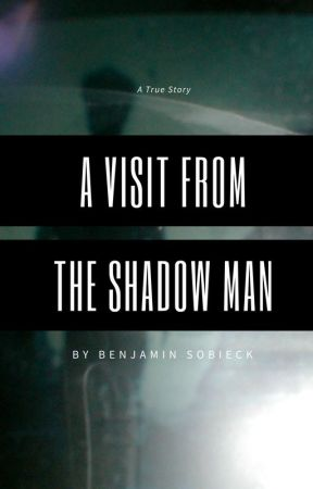 A Visit from the Shadow Man (true story) by BenSobieck