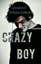 Crazy Boy | Ethan Dolan  by SammyDolan8